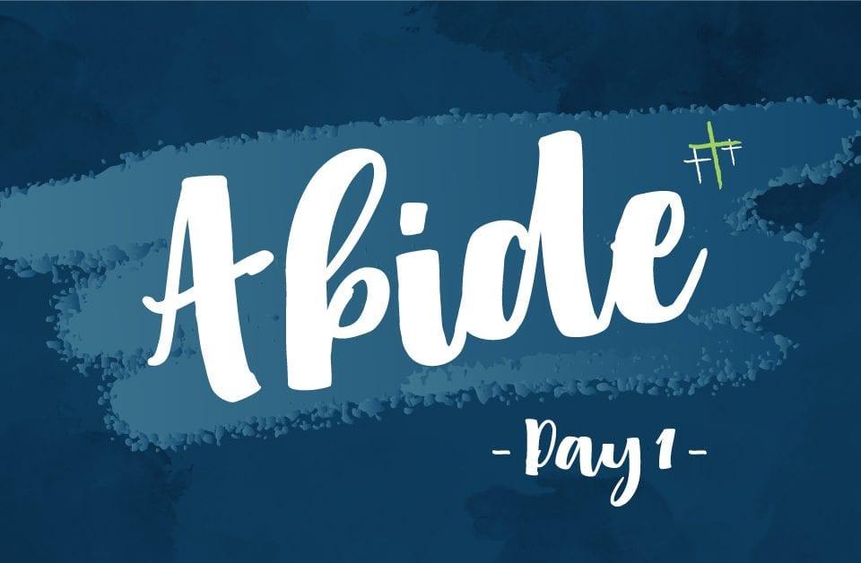 Day 1 - Abide