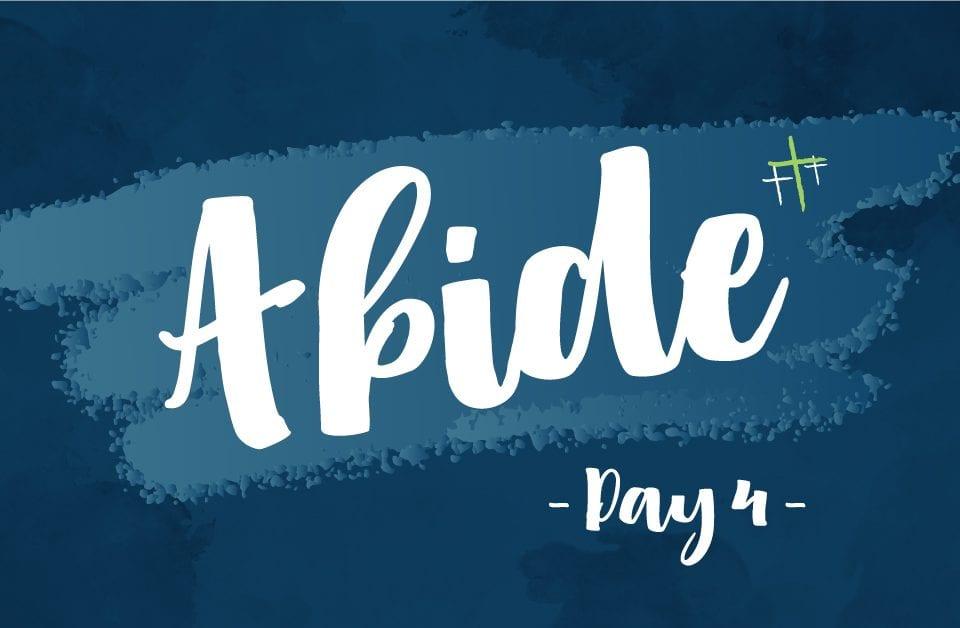 Day 4- Abide